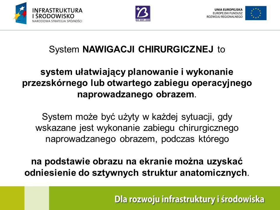 Navigation Training & Education Internal Use Only System NAWIGACJI CHIRURGICZNEJ to system ułatwiający planowanie i wykonanie przezskórnego lub otwart