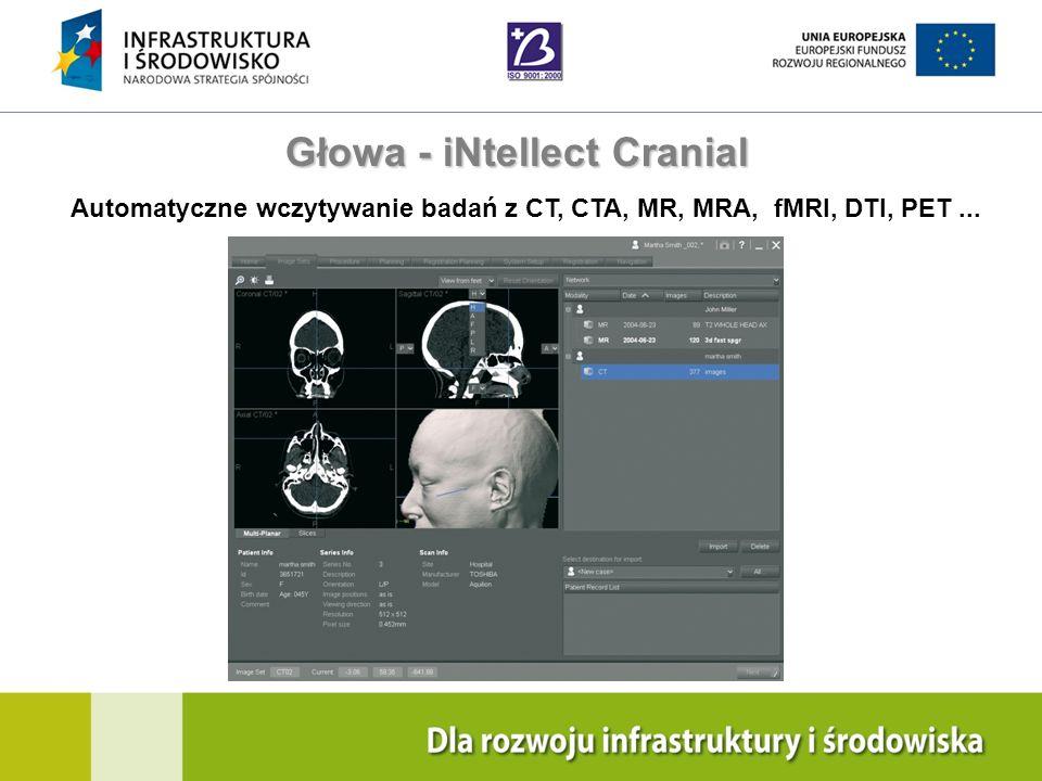Navigation Training & Education Internal Use Only Głowa - iNtellect Cranial Automatyczne wczytywanie badań z CT, CTA, MR, MRA, fMRI, DTI, PET...