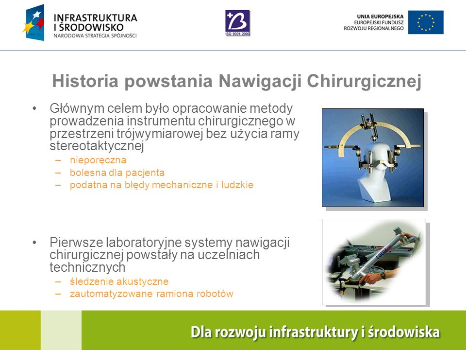Navigation Training & Education Internal Use Only Historia powstania Nawigacji Chirurgicznej Głównym celem było opracowanie metody prowadzenia instrum