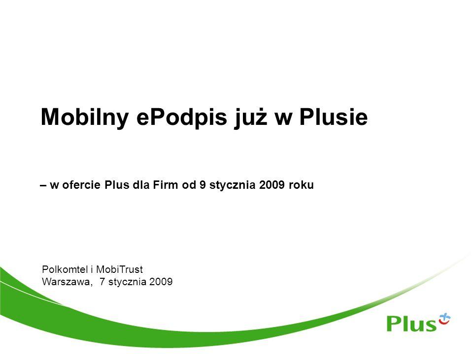 Mobilny ePodpis już w Plusie Polkomtel i MobiTrust Warszawa, 7 stycznia 2009 – w ofercie Plus dla Firm od 9 stycznia 2009 roku