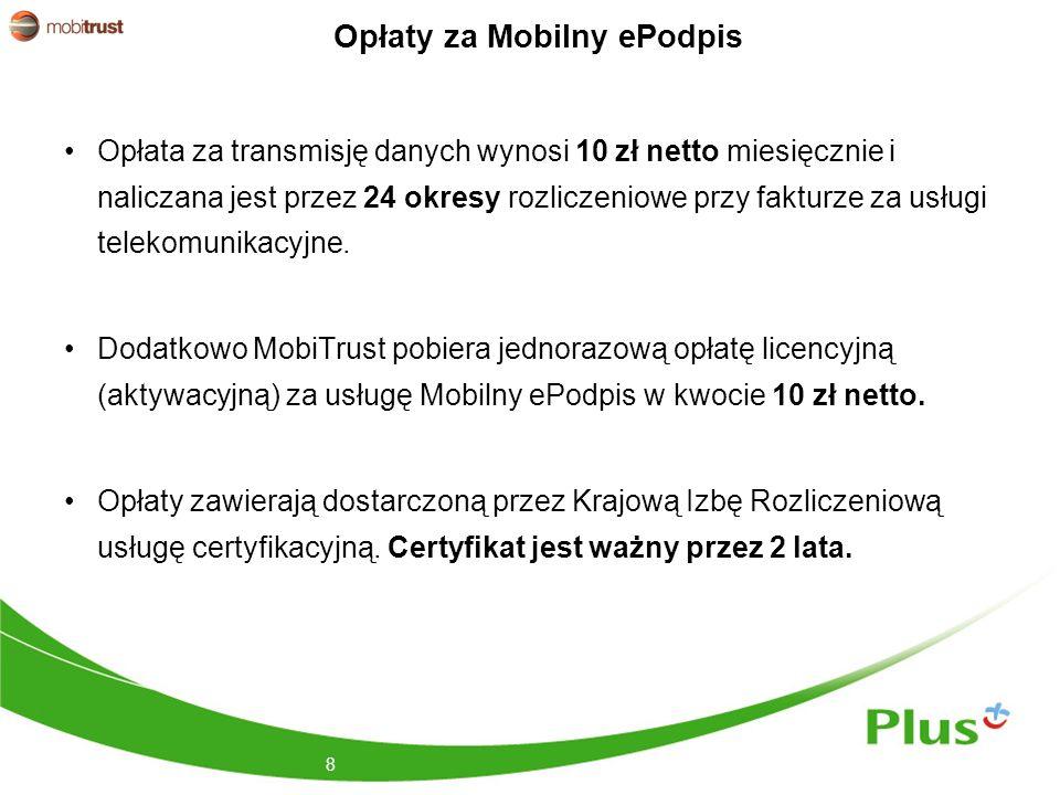 Opłaty za Mobilny ePodpis Opłata za transmisję danych wynosi 10 zł netto miesięcznie i naliczana jest przez 24 okresy rozliczeniowe przy fakturze za usługi telekomunikacyjne.