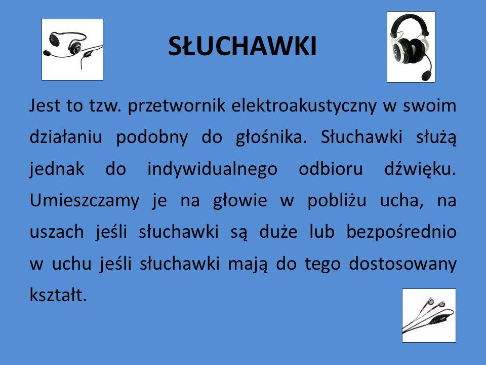 SŁUCHAWKI Jest to tzw. przetwornik elektroakustyczny w swoim działaniu podobny do głośnika. Słuchawki służą jednak do indywidualnego odbioru dźwięku.