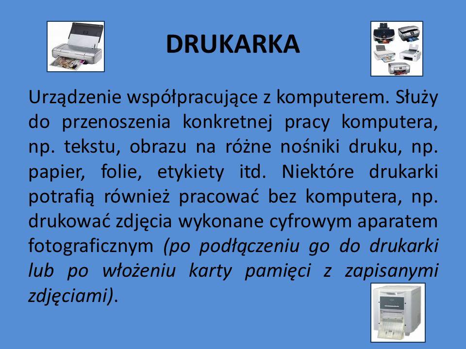 DRUKARKA Urządzenie współpracujące z komputerem. Służy do przenoszenia konkretnej pracy komputera, np. tekstu, obrazu na różne nośniki druku, np. papi
