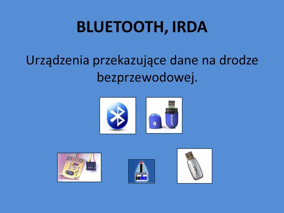 BLUETOOTH, IRDA Urządzenia przekazujące dane na drodze bezprzewodowej.