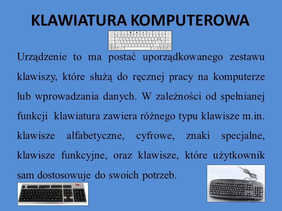 KLAWIATURA KOMPUTEROWA Urządzenie to ma postać uporządkowanego zestawu klawiszy, które służą do ręcznej pracy na komputerze lub wprowadzania danych. W