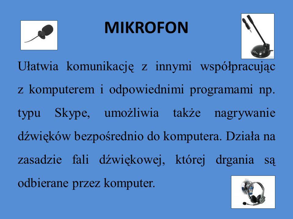 MIKROFON Ułatwia komunikację z innymi współpracując z komputerem i odpowiednimi programami np. typu Skype, umożliwia także nagrywanie dźwięków bezpośr