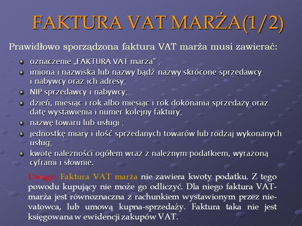 FAKTURA VAT MARŻA(1/2) Prawidłowo sporządzona faktura VAT marża musi zawierać: oznaczenie FAKTURA VAT marża ; imiona i nazwiska lub nazwy bądź nazwy s