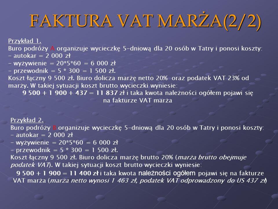 FAKTURA VAT MARŻA(2/2) Przykład 1. Buro podróży A organizuje wycieczkę 5-dniową dla 20 osób w Tatry i ponosi koszty: - autokar = 2 000 zł - wyżywienie
