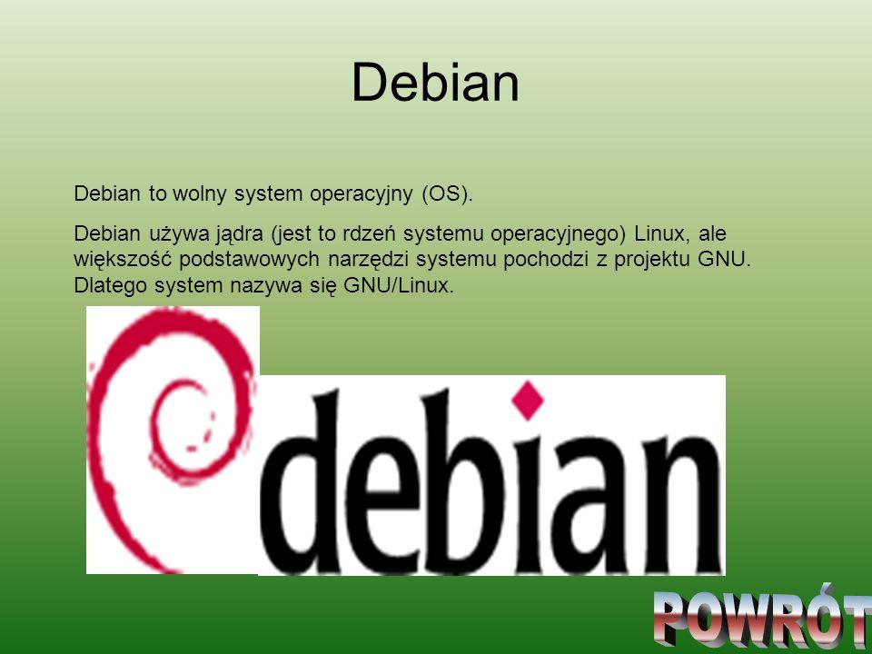 Debian Debian to wolny system operacyjny (OS). Debian używa jądra (jest to rdzeń systemu operacyjnego) Linux, ale większość podstawowych narzędzi syst