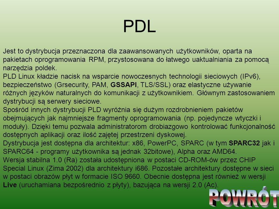 PDL Jest to dystrybucja przeznaczona dla zaawansowanych użytkowników, oparta na pakietach oprogramowania RPM, przystosowana do łatwego uaktualniania z