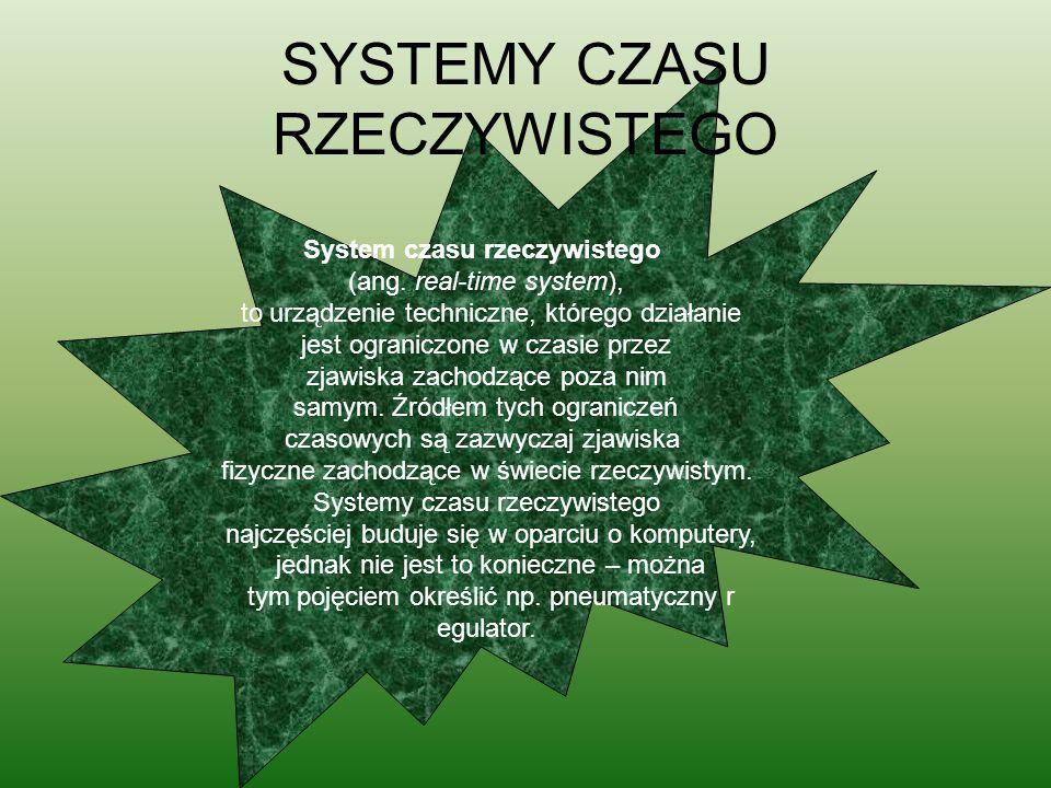 System czasu rzeczywistego (ang. real-time system), to urządzenie techniczne, którego działanie jest ograniczone w czasie przez zjawiska zachodzące po