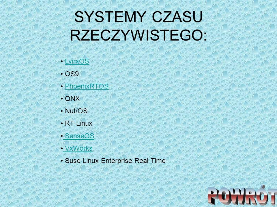 SYSTEMY CZASU RZECZYWISTEGO: LynxOS OS9 PhoenixRTOS QNX Nut/OS RT-Linux SenseOS VxWorks Suse Linux Enterprise Real Time