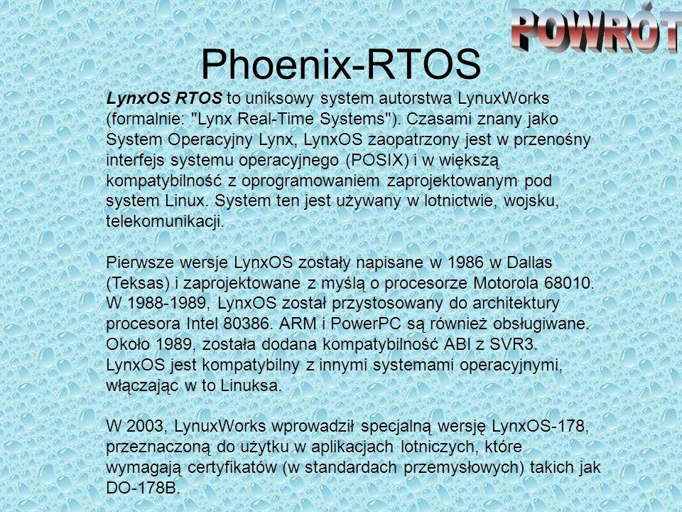 Phoenix-RTOS LynxOS RTOS to uniksowy system autorstwa LynuxWorks (formalnie: