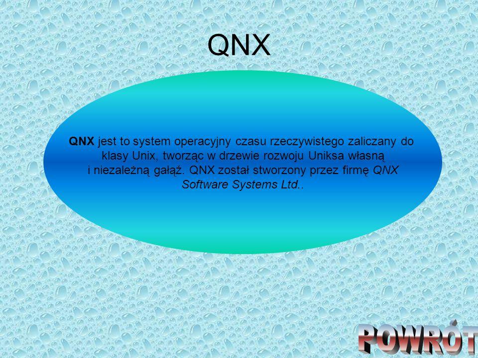 QNX QNX jest to system operacyjny czasu rzeczywistego zaliczany do klasy Unix, tworząc w drzewie rozwoju Uniksa własną i niezależną gałąź. QNX został