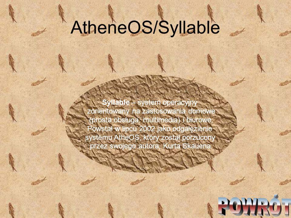 AtheneOS/Syllable Syllable – system operacyjny zorientowany na zastosowania domowe (prosta obsługa, multimedia) i biurowe. Powstał w lipcu 2002 jako o