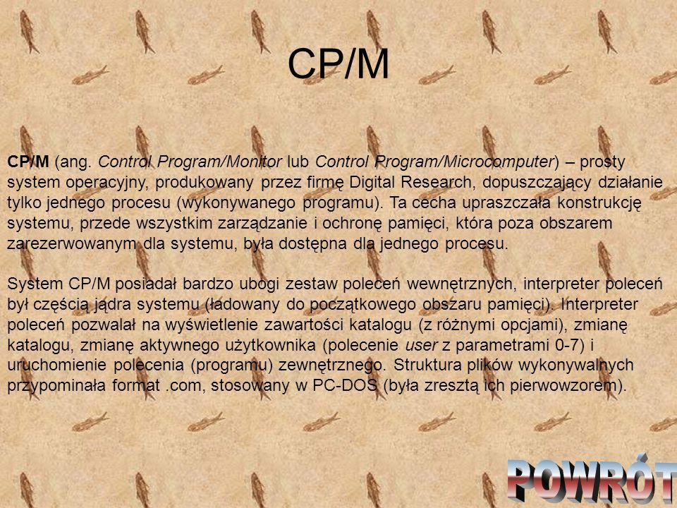 CP/M CP/M (ang. Control Program/Monitor lub Control Program/Microcomputer) – prosty system operacyjny, produkowany przez firmę Digital Research, dopus