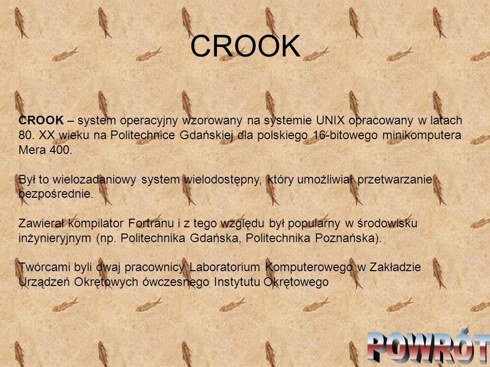CROOK CROOK – system operacyjny wzorowany na systemie UNIX opracowany w latach 80. XX wieku na Politechnice Gdańskiej dla polskiego 16-bitowego miniko