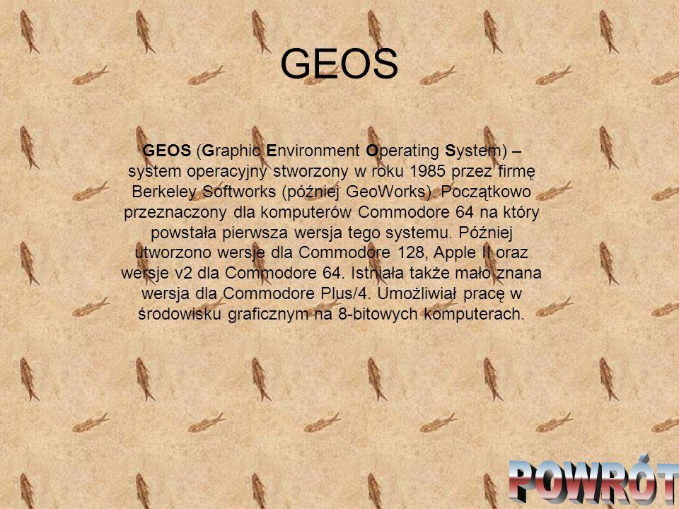GEOS GEOS (Graphic Environment Operating System) – system operacyjny stworzony w roku 1985 przez firmę Berkeley Softworks (później GeoWorks). Początko