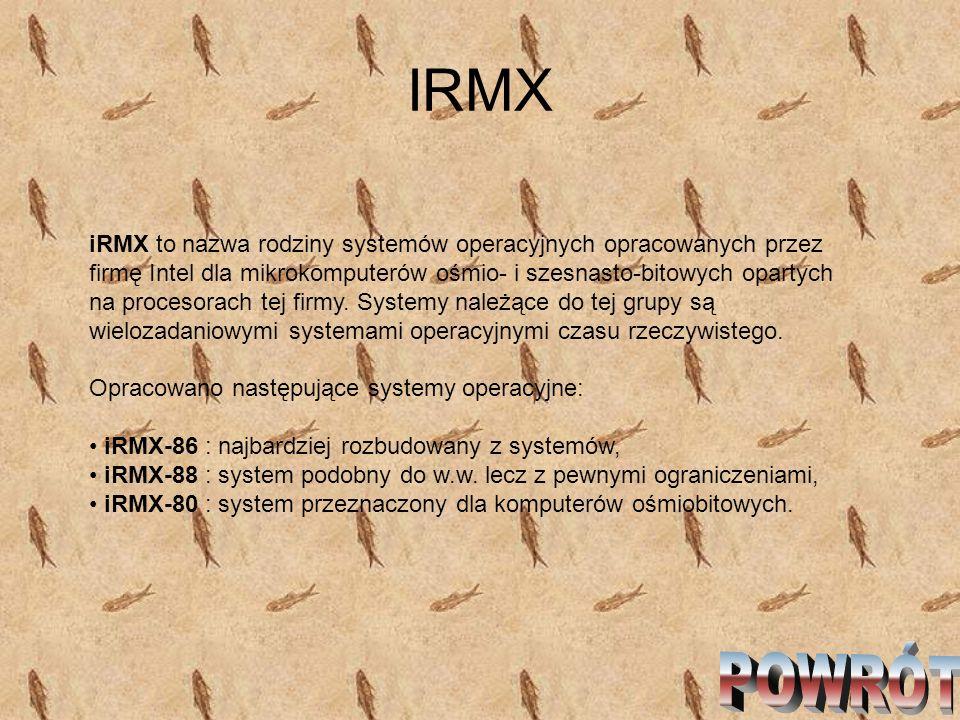 IRMX iRMX to nazwa rodziny systemów operacyjnych opracowanych przez firmę Intel dla mikrokomputerów ośmio- i szesnasto-bitowych opartych na procesorac
