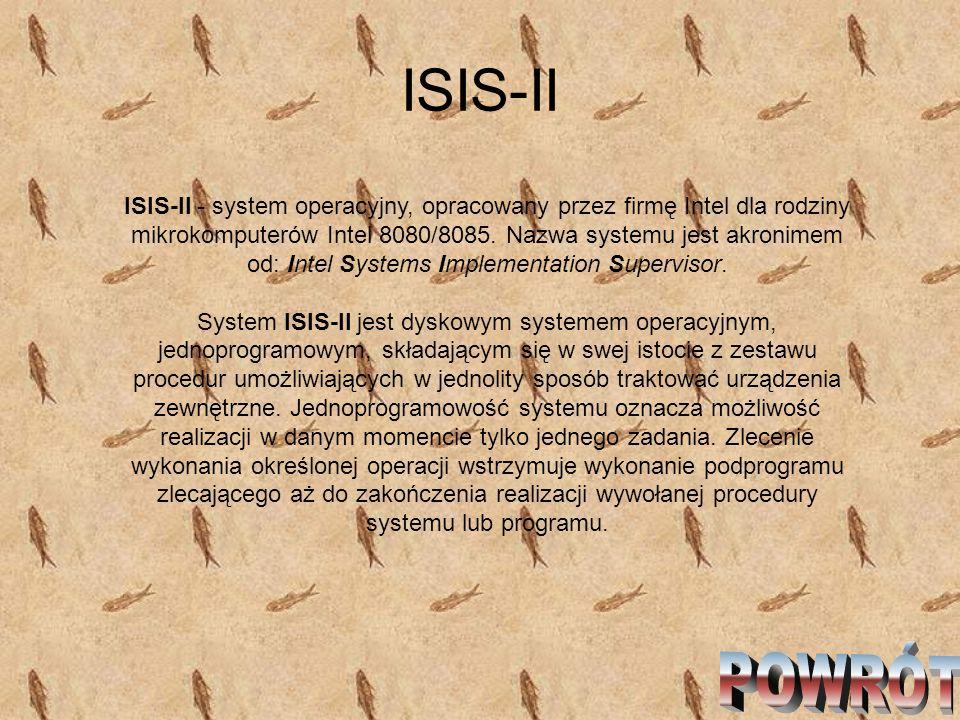 ISIS-II ISIS-II - system operacyjny, opracowany przez firmę Intel dla rodziny mikrokomputerów Intel 8080/8085. Nazwa systemu jest akronimem od: Intel