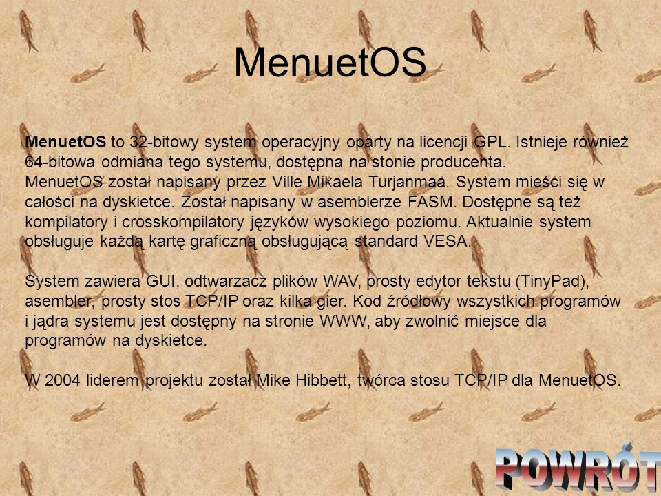 MenuetOS MenuetOS to 32-bitowy system operacyjny oparty na licencji GPL. Istnieje również 64-bitowa odmiana tego systemu, dostępna na stonie producent