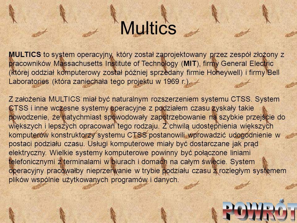 Multics MULTICS to system operacyjny, który został zaprojektowany przez zespół złożony z pracowników Massachusetts Institute of Technology (MIT), firm