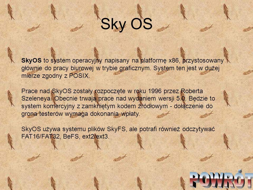 Sky OS SkyOS to system operacyjny napisany na platformę x86, przystosowany głównie do pracy biurowej w trybie graficznym. System ten jest w dużej mier