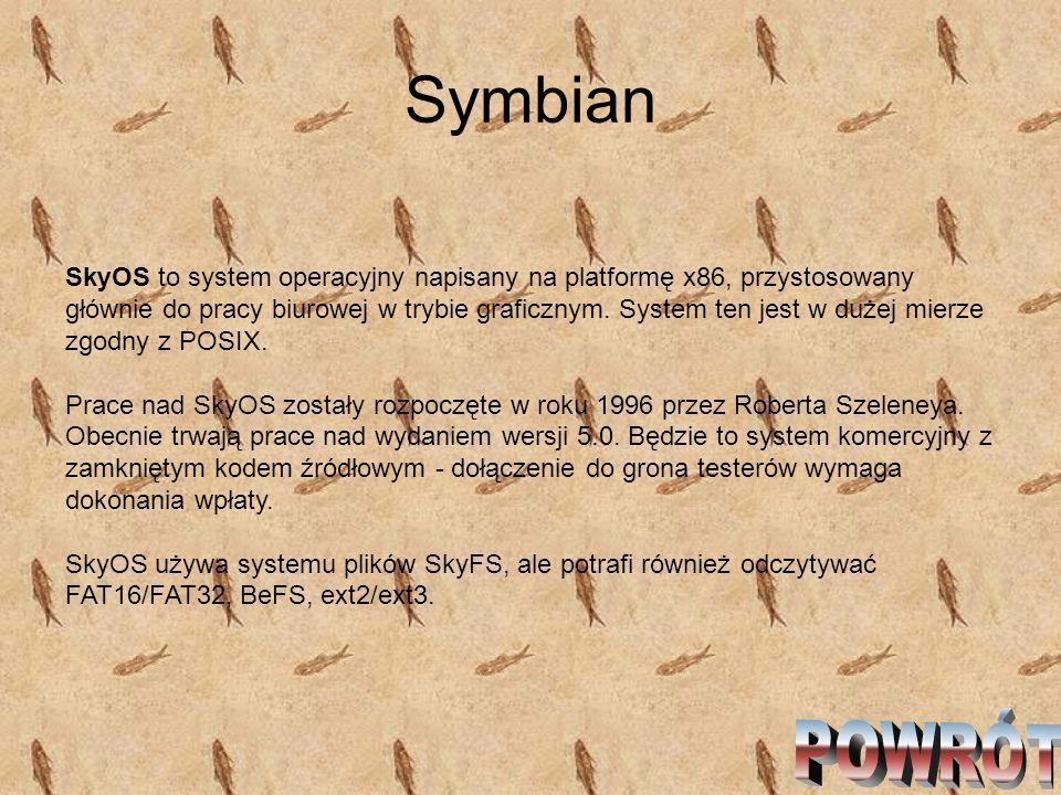 Symbian SkyOS to system operacyjny napisany na platformę x86, przystosowany głównie do pracy biurowej w trybie graficznym. System ten jest w dużej mie