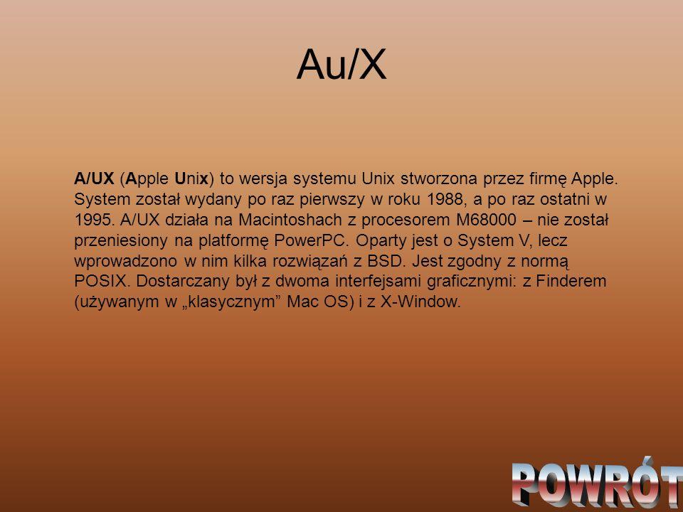 Au/X A/UX (Apple Unix) to wersja systemu Unix stworzona przez firmę Apple. System został wydany po raz pierwszy w roku 1988, a po raz ostatni w 1995.