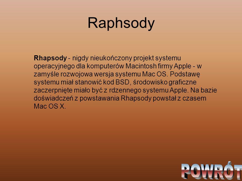 Raphsody Rhapsody - nigdy nieukończony projekt systemu operacyjnego dla komputerów Macintosh firmy Apple - w zamyśle rozwojowa wersja systemu Mac OS.