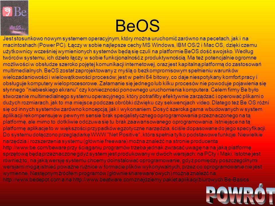 BeOS Jest stosunkowo nowym systemem operacyjnym, który można uruchomić zarówno na pecetach, jak i na macintoshach (Power PC). Łączy w sobie najlepsze