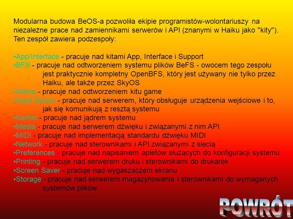 Modularna budowa BeOS-a pozwoliła ekipie programistów-wolontariuszy na niezależne prace nad zamiennikami serwerów i API (znanymi w Haiku jako