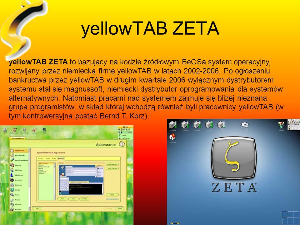 yellowTAB ZETA yellowTAB ZETA to bazujący na kodzie źródłowym BeOSa system operacyjny, rozwijany przez niemiecką firmę yellowTAB w latach 2002-2006. P
