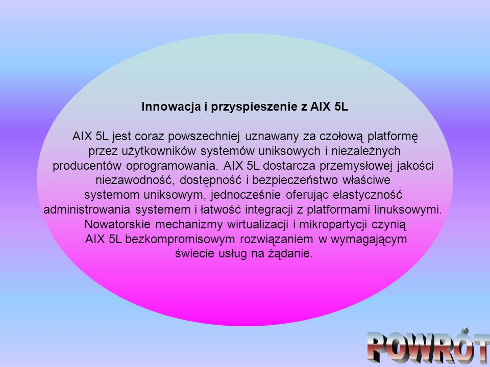Innowacja i przyspieszenie z AIX 5L AIX 5L jest coraz powszechniej uznawany za czołową platformę przez użytkowników systemów uniksowych i niezależnych