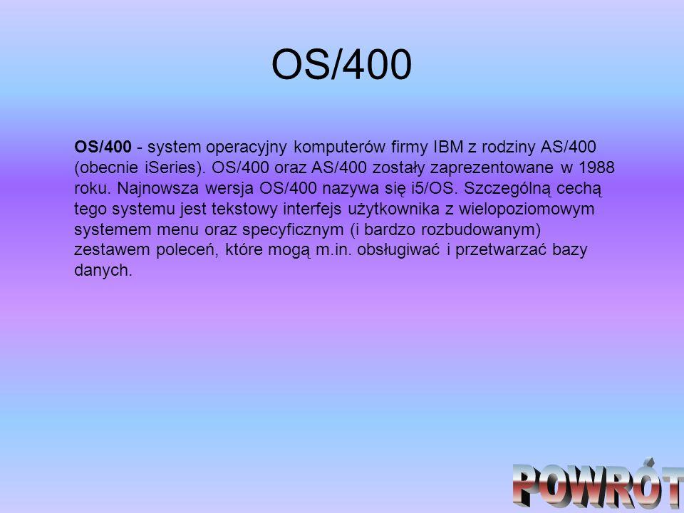 OS/400 OS/400 - system operacyjny komputerów firmy IBM z rodziny AS/400 (obecnie iSeries). OS/400 oraz AS/400 zostały zaprezentowane w 1988 roku. Najn