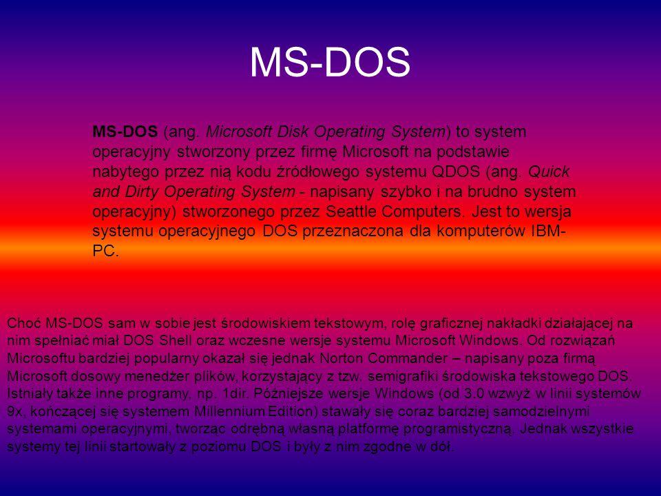 MS-DOS MS-DOS (ang. Microsoft Disk Operating System) to system operacyjny stworzony przez firmę Microsoft na podstawie nabytego przez nią kodu źródłow