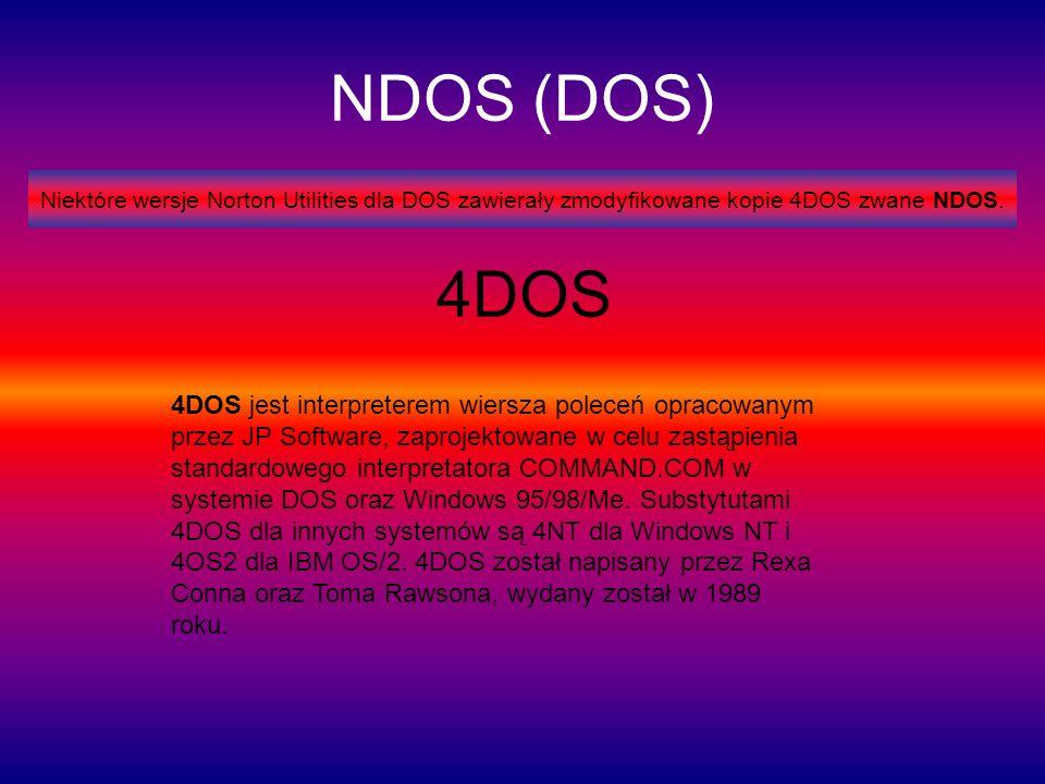 NDOS (DOS) Niektóre wersje Norton Utilities dla DOS zawierały zmodyfikowane kopie 4DOS zwane NDOS. 4DOS 4DOS jest interpreterem wiersza poleceń opraco