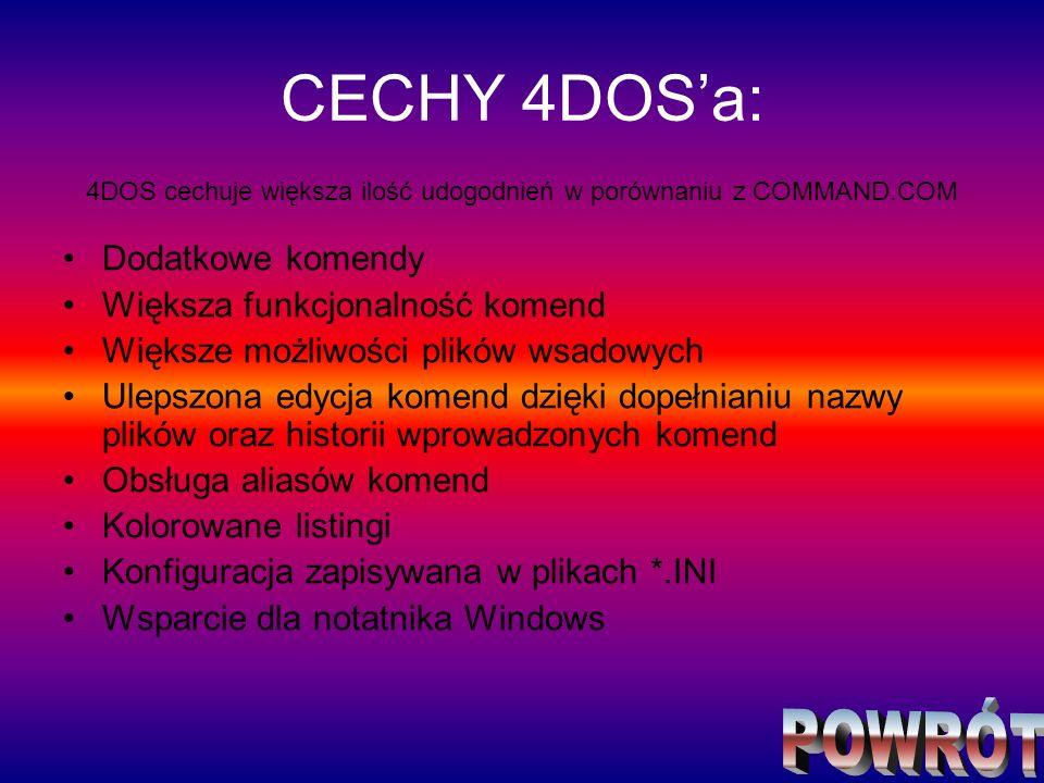 CECHY 4DOSa: Dodatkowe komendy Większa funkcjonalność komend Większe możliwości plików wsadowych Ulepszona edycja komend dzięki dopełnianiu nazwy plik