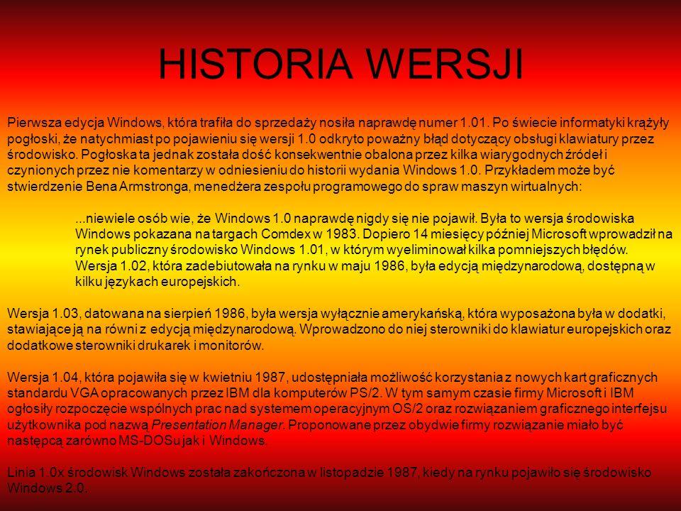 HISTORIA WERSJI Pierwsza edycja Windows, która trafiła do sprzedaży nosiła naprawdę numer 1.01. Po świecie informatyki krążyły pogłoski, że natychmias