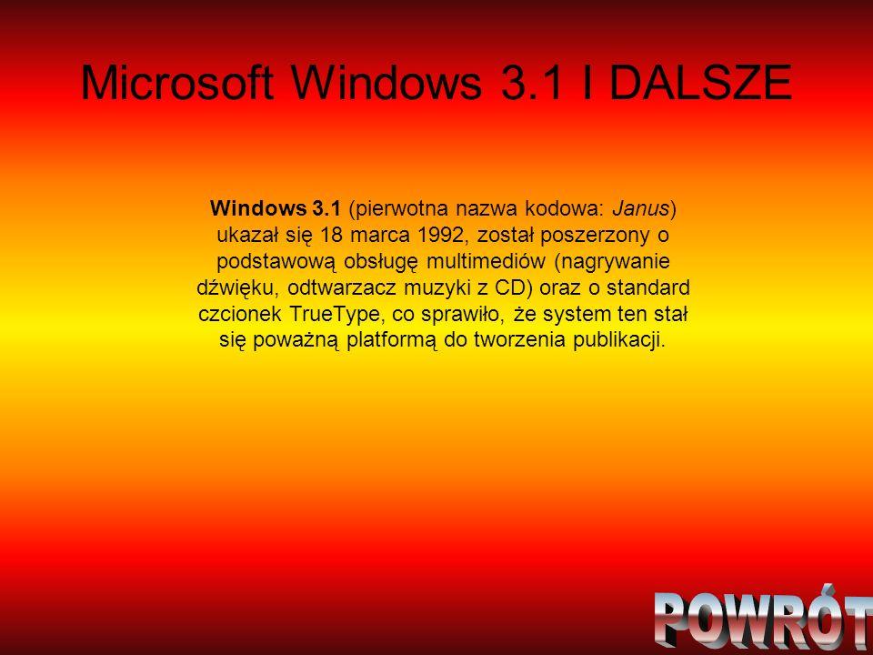 Microsoft Windows 3.1 I DALSZE Windows 3.1 (pierwotna nazwa kodowa: Janus) ukazał się 18 marca 1992, został poszerzony o podstawową obsługę multimedió