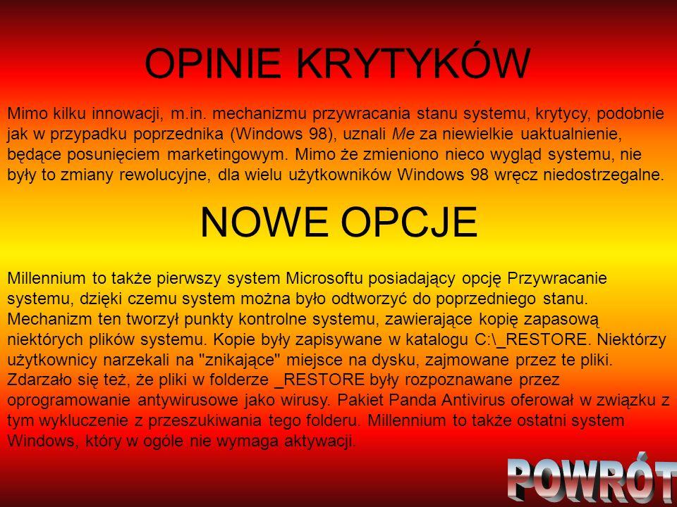 OPINIE KRYTYKÓW NOWE OPCJE Mimo kilku innowacji, m.in. mechanizmu przywracania stanu systemu, krytycy, podobnie jak w przypadku poprzednika (Windows 9