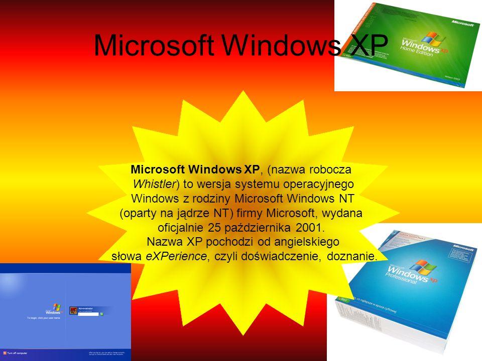 Microsoft Windows XP Microsoft Windows XP, (nazwa robocza Whistler) to wersja systemu operacyjnego Windows z rodziny Microsoft Windows NT (oparty na j