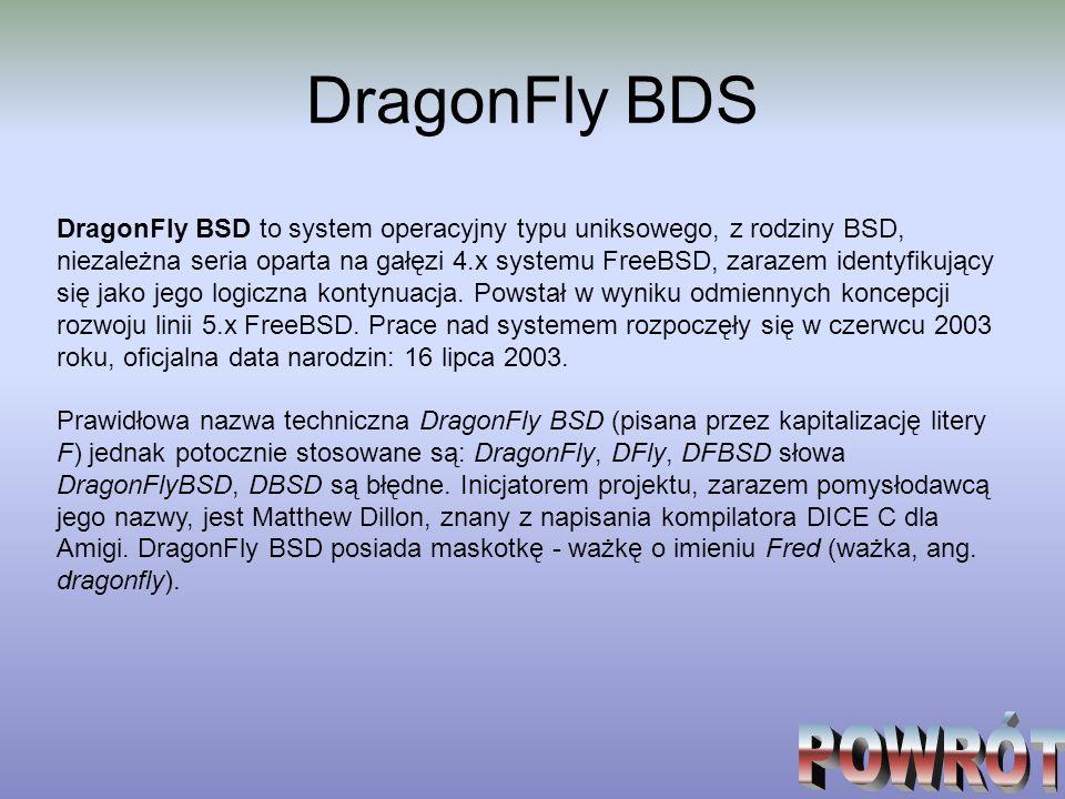 DragonFly BDS DragonFly BSD to system operacyjny typu uniksowego, z rodziny BSD, niezależna seria oparta na gałęzi 4.x systemu FreeBSD, zarazem identy