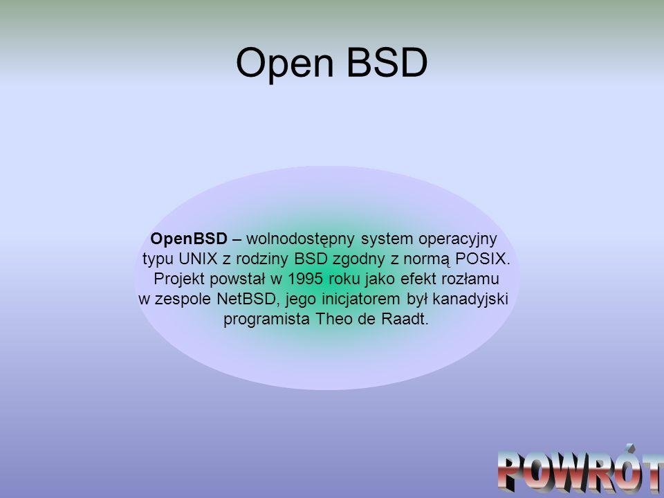 Open BSD OpenBSD – wolnodostępny system operacyjny typu UNIX z rodziny BSD zgodny z normą POSIX. Projekt powstał w 1995 roku jako efekt rozłamu w zesp