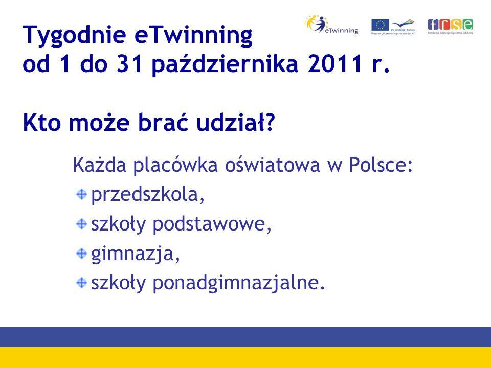 Tygodnie eTwinning od 1 do 31 października 2011 r. Kto może brać udział? Każda placówka oświatowa w Polsce: przedszkola, szkoły podstawowe, gimnazja,