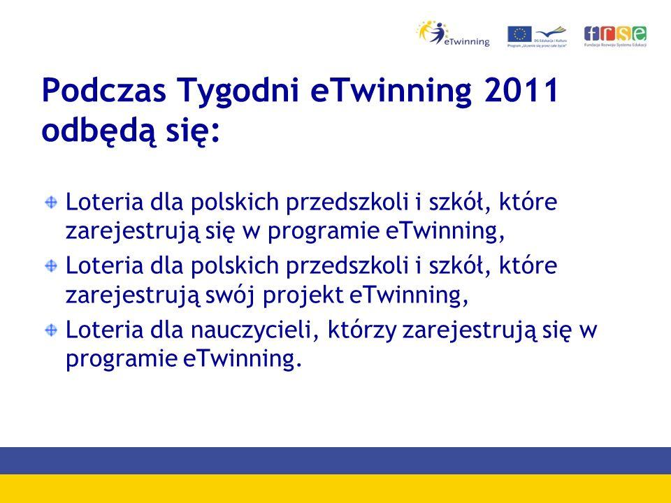 Podczas Tygodni eTwinning 2011 odbędą się: Loteria dla polskich przedszkoli i szkół, które zarejestrują się w programie eTwinning, Loteria dla polskich przedszkoli i szkół, które zarejestrują swój projekt eTwinning, Loteria dla nauczycieli, którzy zarejestrują się w programie eTwinning.