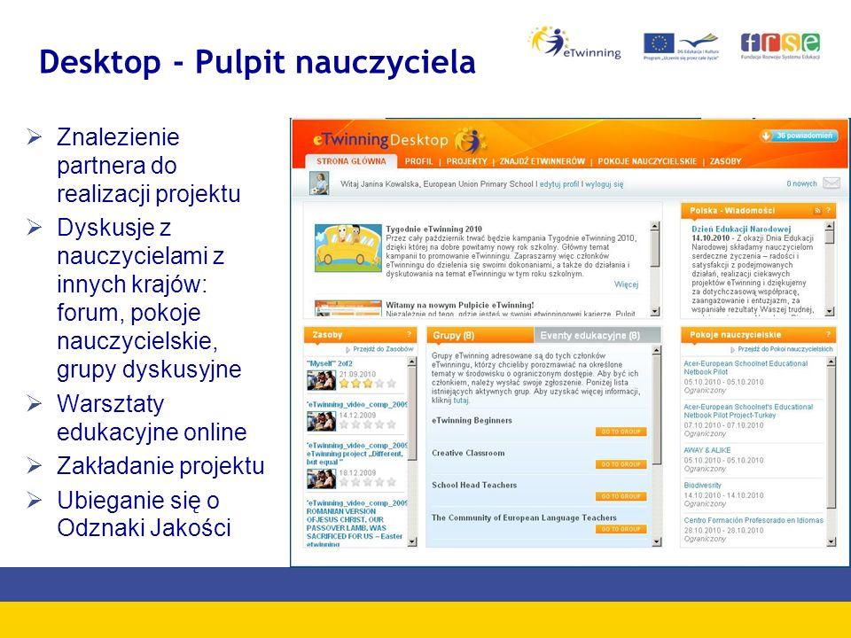 Desktop - Pulpit nauczyciela Znalezienie partnera do realizacji projektu Dyskusje z nauczycielami z innych krajów: forum, pokoje nauczycielskie, grupy dyskusyjne Warsztaty edukacyjne online Zakładanie projektu Ubieganie się o Odznaki Jakości