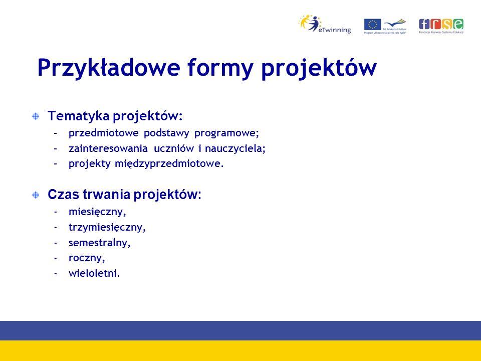 Przykładowe formy projektów Tematyka projektów: –przedmiotowe podstawy programowe; –zainteresowania uczniów i nauczyciela; –projekty międzyprzedmiotowe.