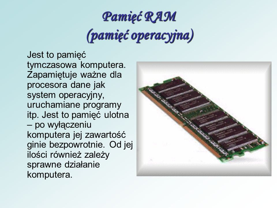 Procesor (mózg, serce komputera) odpowiada za sprawne wykonanie praktycznie wszystkich operacji oraz nadzoruje pracę pozostałych podzespołów komputera