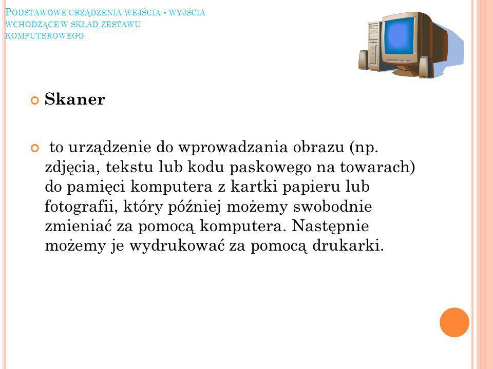 P ODSTAWOWE URZĄDZENIA WEJŚCIA - WYJŚCIA WCHODZĄCE W SKŁAD ZESTAWU KOMPUTEROWEGO Skaner to urządzenie do wprowadzania obrazu (np.